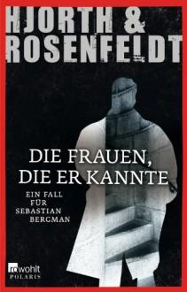 Die Frauen, die er kannte - Hans Rosenfeldt Michael Hjorth