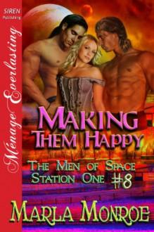 Making Them Happy [The Men of Space Station One #8] (Siren Publishing Menage Everlasting) - Marla Monroe