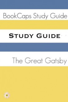 Study Guide: The Great Gatsby (A BookCaps Study Guide) - BookCaps, Golgotha Press