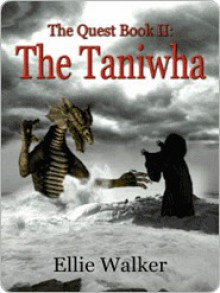 The Taniwha [The Quest Book Two] - Ellie Walker