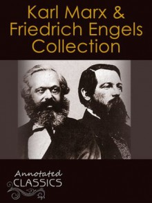 Karl Marx and Friedrich Engels: Collection of 26 Works with analysis and historical background (Annotated and Illustrated) (Annotated Classics) - Karl Marx, Friedrich Engels