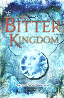 The Bitter Kingdom (Girl of Fire and Thorns) - Rae Carson