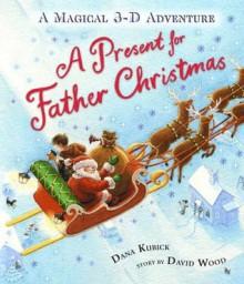 A Present for Father Christmas - David Wood, Dana Kubick