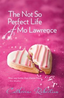 The Not So Perfect Life of Mo Lawrence - Catherine Robertson