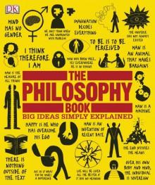 The Philosophy Book (Big Ideas Simply Explained) - Clive Hill,Will Buckingham,Peter J. King,Marcus Weeks,John Marenbon,Douglas Burnham