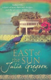 East of the Sun - Julia Gregson