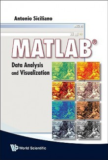MATLAB: Data Analysis and Visualization - Antonio Siciliano