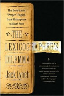 The Lexicographer's Dilemma: The Evolution of 'Proper' English, from Shakespeare to South Park - Jack Lynch