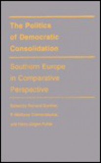 The Politics Of Democratic Consolidation: Southern Europe In Comparative Perspective - Richard Gunther, P. Nikiforos Diamandouros, Hans-Jürgen Puhle