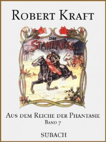 Das Stahlross (Aus dem Reiche der Phantasie - Band 7) - Robert Kraft, Eckhard Henkel