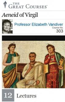 Aeneid of Virgil (The Great Courses) - Elizabeth Vandiver