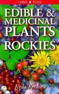 Edible and Medicinal Plants of the Rockies - Linda Kershaw