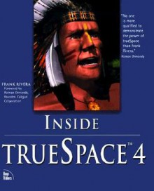 Inside TrueSpace 4 [With *] - Frank Rivera