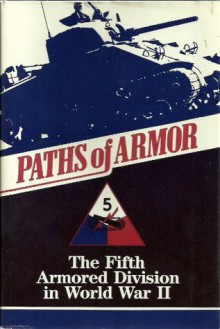 Paths of Armor: The Fifth Armored Division in World War II (Divisional Series, 27th) - Vic Hillery