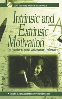 Intrinsic and Extrinsic Motivation: The Search for Optimal Motivation and Performance - Carol Sansone, Judith M Harackiewicz