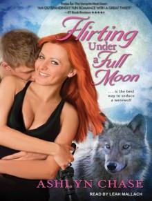 Flirting Under a Full Moon - Ashlyn Chase, Leah Mallach