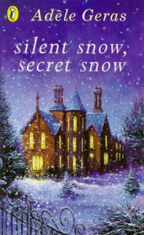 Silent Snow, Secret Snow - Adèle Geras