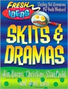 Skits And Dramas (Fresh Ideas Resource) - Jim Burns, Joel Lusz