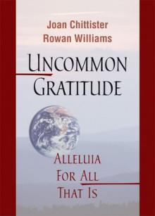 Uncommon Gratitude - Joan D. Chittister, Rowan Williams
