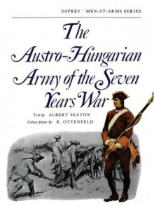 The Austro-Hungarian Army of the Seven Years War - Albert Seaton