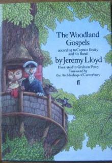 The Woodland Gospels: According to Captain Beaky & His Band (hardback) - Jeremy Lloyd