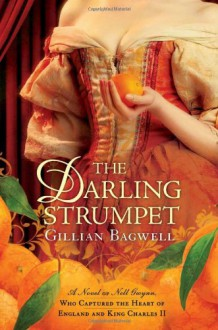 The Darling Strumpet: A Novel of Nell Gwynn, Who Captured the Heart of England and King Charles II - Gillian Bagwell