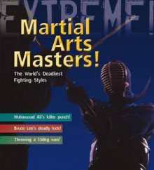 Martial Arts Masters: The World's Deadliest Fighting Styles. M.J - Dougherty, Martin J. Dougherty