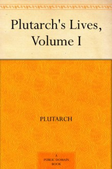 Plutarch's Lives, Volume I - Aubrey Stewart,Plutarch,George Long