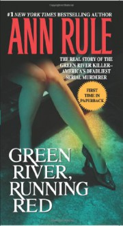 Green River, Running Red: The Real Story of the Green River Killer--America's Deadliest Serial Murderer - Ann Rule