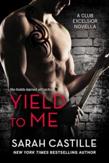 Yield to Me (Club Excelsior, #1) - Sarah Castille