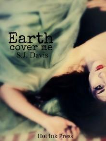Earth, Cover Me - S.J. Davis