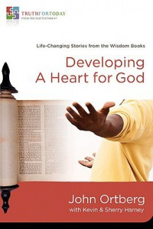 Developing a Heart for God: Life-Changing Stories from the Wisdom Books - John Ortberg