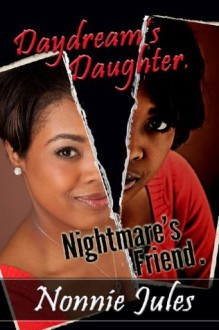 Daydream's Daughter, Nightmare's Friend - Nonnie Jules