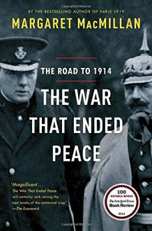 The War That Ended Peace: The Road to 1914 - Margaret MacMillan