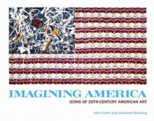 Imagining America: Icons of 20th-Century American Art - John Carlin, Jonathan Fineberg