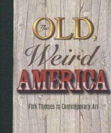 The Old, Weird America - Polly Koch, Sam Durant, Barnaby Furnas