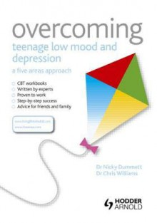 Overcoming Teenage Low Mood and Depression: A Five Areas Approach - Nicky Dummett, Chris Williams