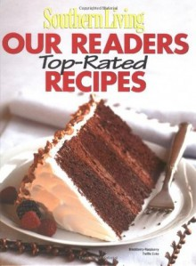 Southern Living: Our Readers Top-Rated Recipes (Southern Living (Hardcover Oxmoor)) - Editors of Southern Living Magazine