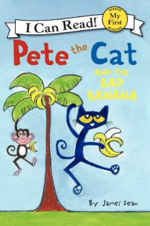 Pete the Cat and the Bad Banana (My First I Can Read) - James Dean,James Dean