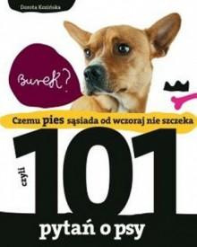 Czemu Pies Sąsiada od Wczoraj nie Szczeka, czyli 101 Pytań o Psy - Dorota Kozińska