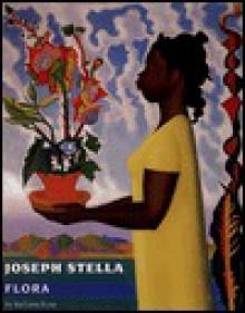 Joseph Stella Flora: A Survey - Barbara Rose, Timothy A. Eaton