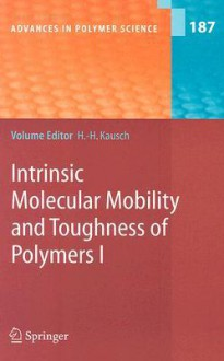 Intrinsic Molecular Mobility and Toughness of Polymers I (Advances in Polymer Science): v. 1 - J.L. Halary, H.-H. Kausch, Hans-Henning Kausch, F. Lauprêtre, G.H. Michler, Lucien Monnerie