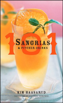 101 Sangrias and Pitcher Drinks - Kim Haasarud, Alexandra Grablewski