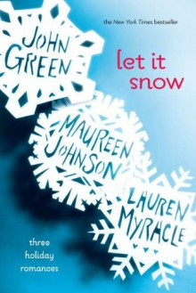 Let it Snow - Lauren Myracle,John Green,Maureen Johnson