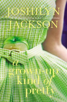 A Grown-Up Kind of Pretty (Audio) - Joshilyn Jackson