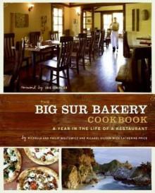 The Big Sur Bakery Cookbook - Michelle Wojtowicz, Phillip Wojtowicz, Michael Gibson, Michael Gilson, Catherine Price