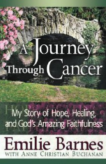 A Journey Through Cancer - Emilie Barnes