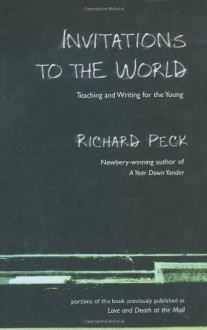 Invitations to the World: Teaching and Writing for the Young - Richard Peck