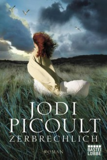 Zerbrechlich - Jodi Picoult