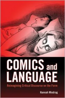 Comics and Language: Reimagining Critical Discourse on the Form - Hannah Miodrag